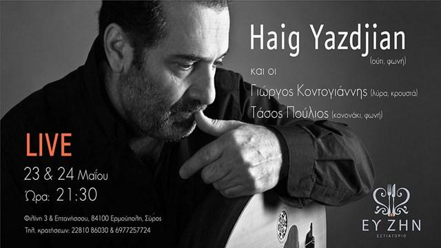 Ο Haig Yazdjian στο ΕΥ ΖΗΝ για ένα ξεχωριστό 2ήμερο live!
