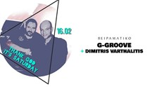 Thank God it's Saturday | G-Groove & Dimitris Varthalitis
